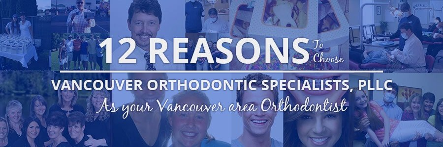 12 Reasons to Choose Vancouver Orthodontic Specialists, PLLC as Your Vancouver Area Orthodontist
