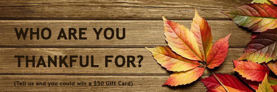Tell us who you are thankful for and you could win a $50 gift card