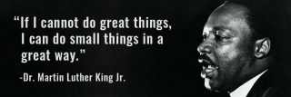 Profie image of Martin Luther King Jr with the quote If I cannot do great things, I can do small things in a great way.