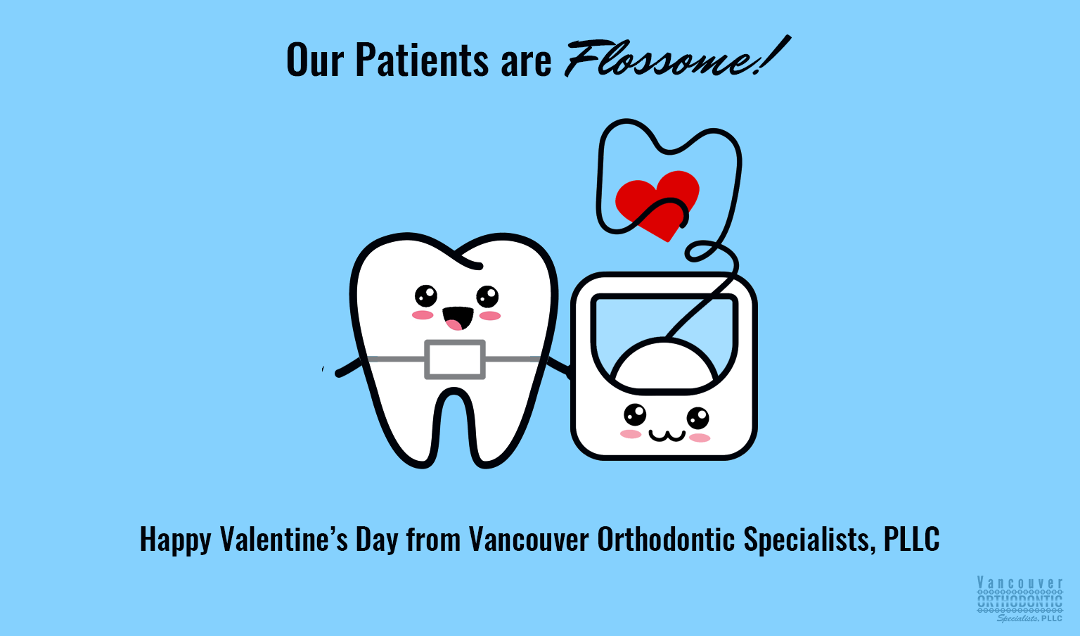 """cute cartoon tooth wearing a braces belt and floss with a heart along with the text """"our patients are flossome! Happy Valentine's Day from Vancouver Orthodontic Specialists PLLC"""""""